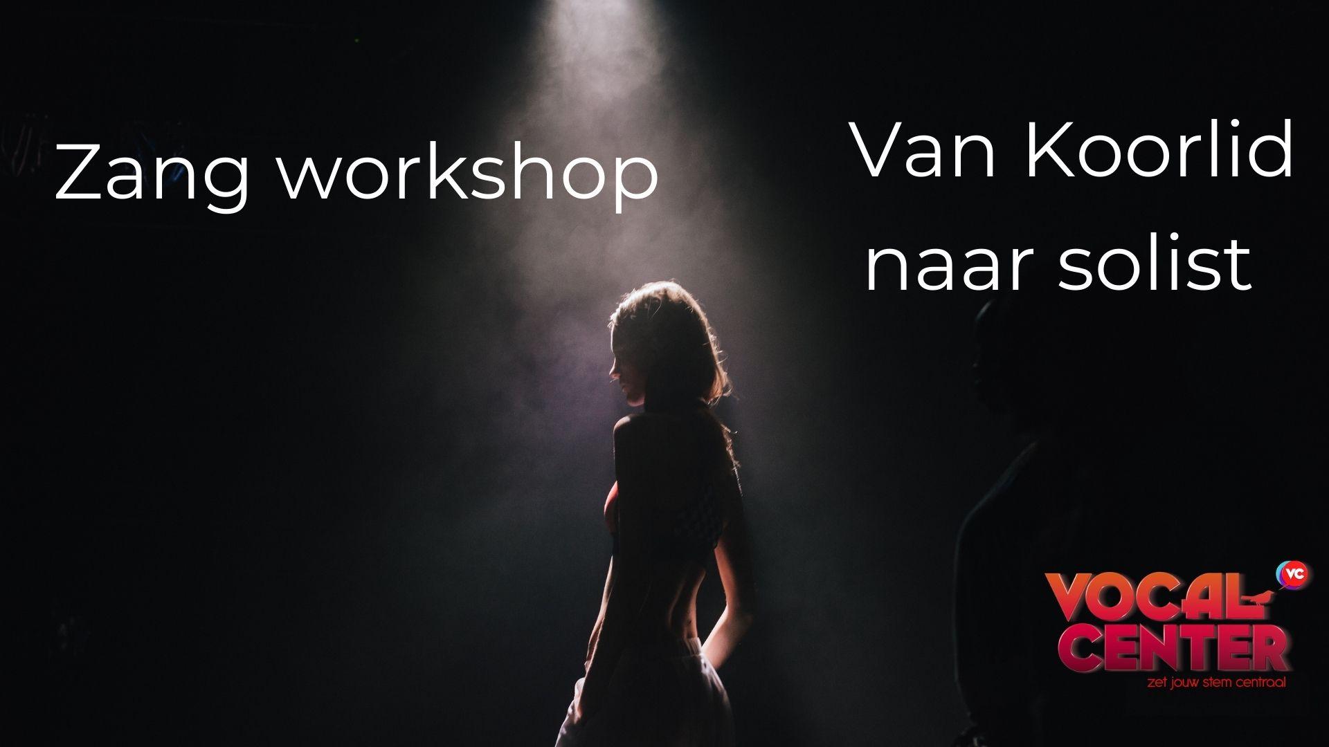 Zang workshop Solo zingen. Leren zingen, zangles nemen